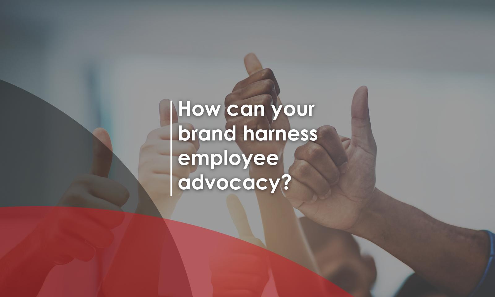 Four ways to harness employee advocacy